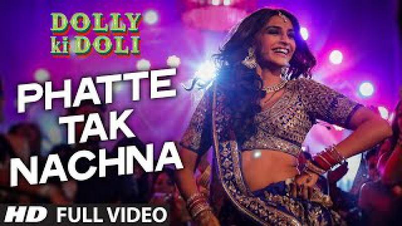 'Phatte Tak Nachna' FULL VIDEO Song   Dolly Ki Doli   Sonam Kapoor   T-Series