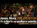 Jason Mraz It's So Hard To Say Goodbye To Yesterday Live from The Mranch