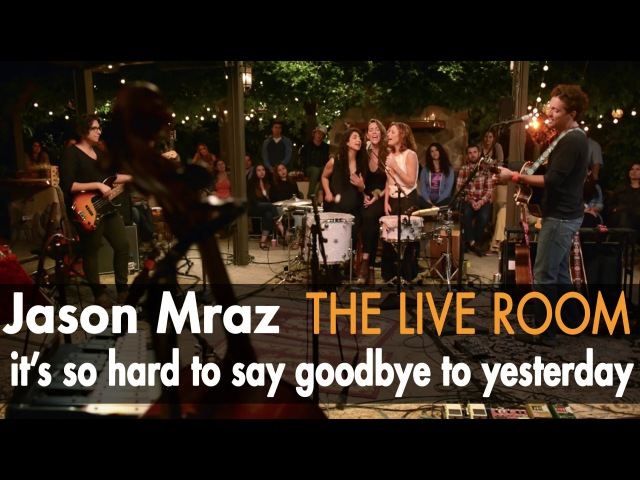Jason Mraz - It's So Hard To Say Goodbye To Yesterday (Live from The Mranch)