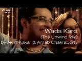 Wada Karo (The Unwind Mix) by Akriti Kakar &amp Arnab Chakraborty