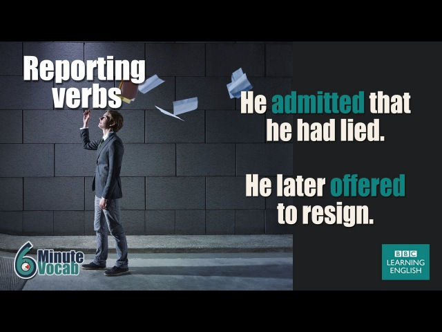 VOCABULARY How to use reporting verbs like insist, demand and advise