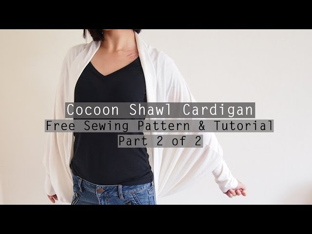 How to Make a Cocoon Shawl Cardigan - Free sewing pattern tutorial - PART 2