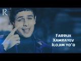 Farrux Xamrayev - Ilojim yo'q Фаррух Хамраев - Иложим йук