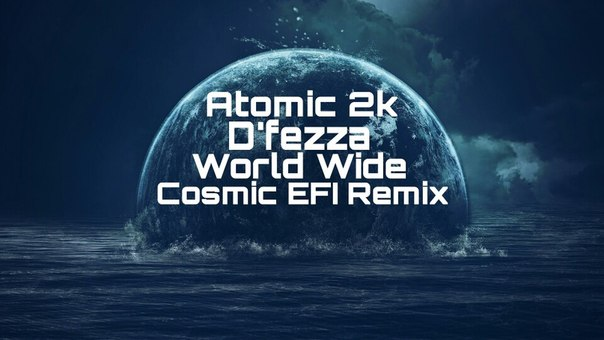 Atomic 2k & D'fezza - World Wide (Cosmic EFI Remix)