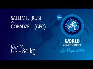 1/4 GR - 80 kg: L. GOBADZE (GEO) df. E. SALEEV (RUS) by FALL, 4-0