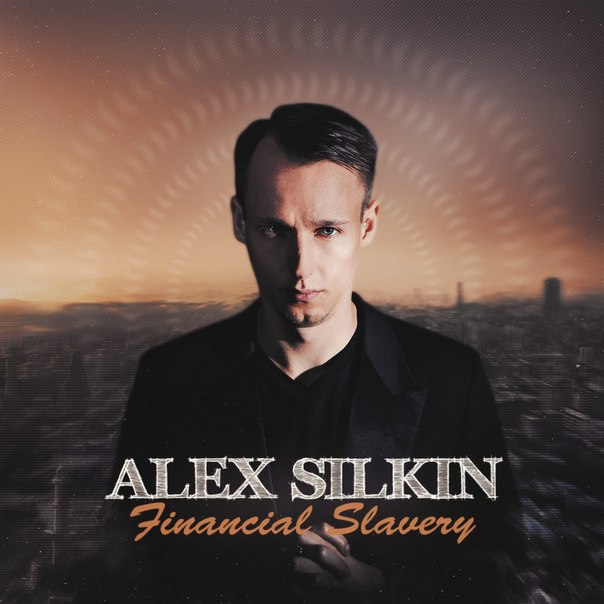 ALEX SILKIN - Financial Slavery (2015)