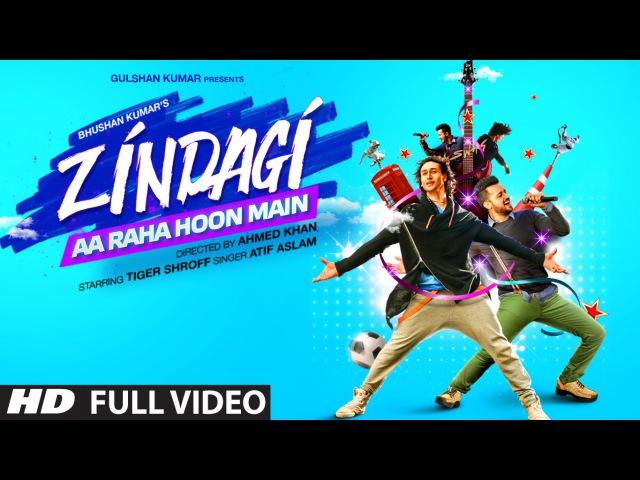 Zindagi Aa Raha Hoon Main FULL VIDEO Song Atif Aslam Tiger Shroff T Series