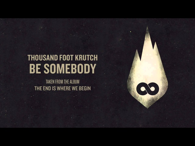 Thousand Foot Krutch Be Somebody (Official Audio)
