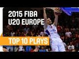 Top 10 Plays - 2015 U20 European Championship Men
