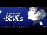 face my devils Black Butler (for the metamorphosis)