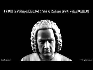 BACH: Well-Tempered Clavier Book II, Prelude No. 12 (Reza Touserkani)