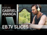GABRIEL ANANDA (Slices Feature)