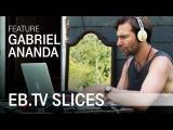 GABRIEL ANANDA (Slices Feature)