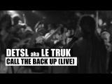 Detsl aka Le Truk - Call The Back Up feat. Jah Bari (Live)