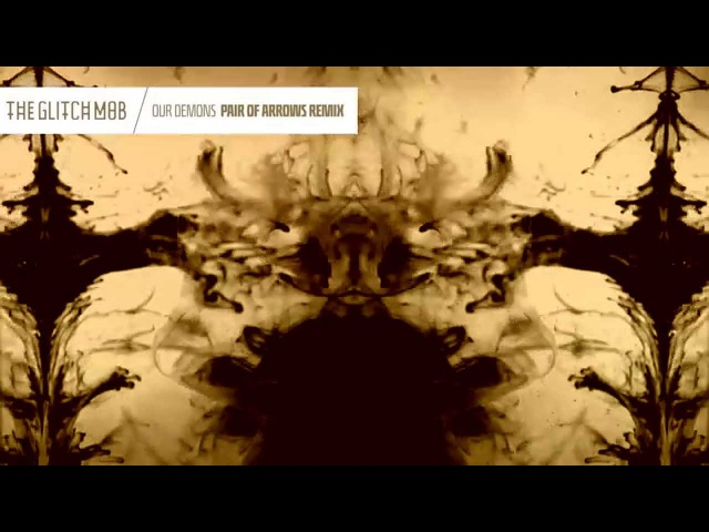 The Glitch Mob - Our Demons (Pair of Arrows Remix)