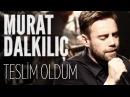 Murat Dalkılıç Teslim Oldum JoyTurk Akustik