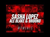 Sasha Lopez - Moments ft Ale Blake &amp Broono (Official Lyric Video)
