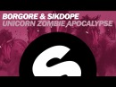 BORGORE SIKDOPE - Unicorn Zombie Apocalypse Original Mix