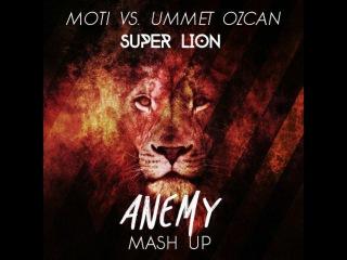 MOTi , Ummet Ozcan - Super Lion ( Anemy mashup)