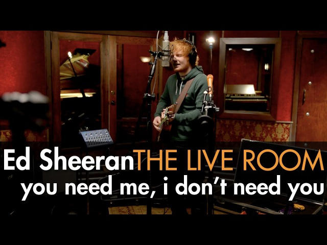 Ed Sheeran You Need Me I Don't Need You captured in The Live Room