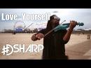 DSharp - Love Yourself (Violin V-Mix) - Justin Bieber