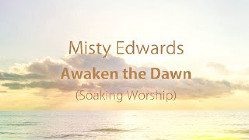 Misty Edwards - Awaken the Dawn (Soaking)