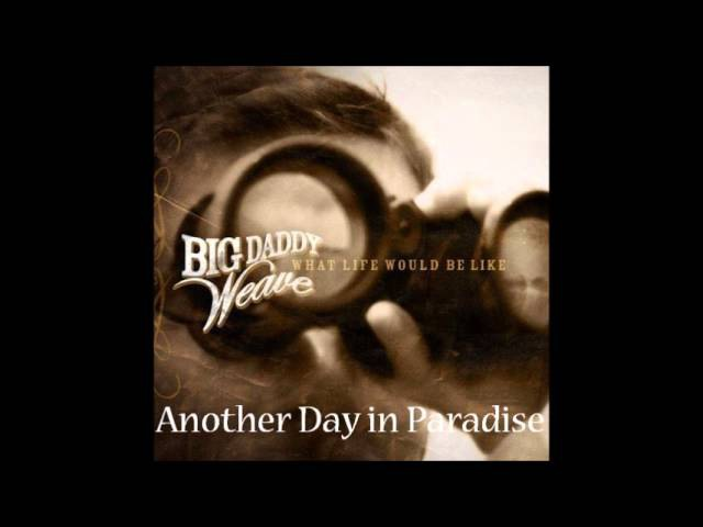 Big Daddy Weave - Another Day in Paradise