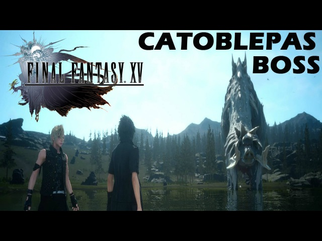 Final Fantasy XV Episode Duscae 2.0 Demo - Catoblepas Boss Fight Gameplay
