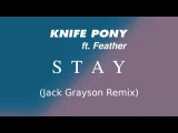 Knife Pony ft. Feather - Stay (Jack Grayson Remix)