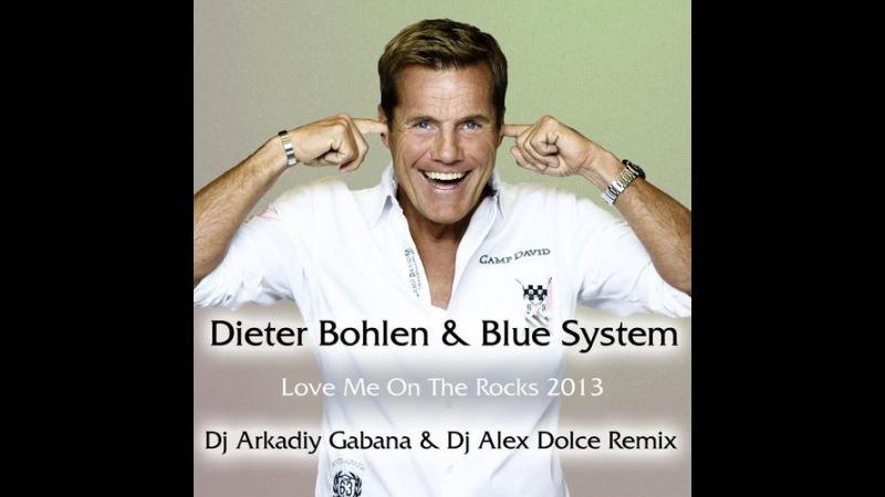 Dieter Bohlen Blue System - Love Me On The Rocks 2013 (Dj Arkadiy Gabana Dj Alex Dolce Remix Version 1.0 radio)