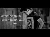 Uzeyir Mehdizade-Sene Yazigim Gelir 2014
