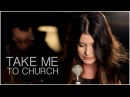 Take Me To Church - Hozier (Savannah Outen Cover)