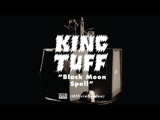 King Tuff - Black Moon Spell [OFFICIAL VIDEO]