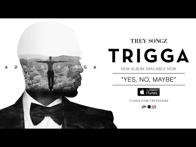 Trey Songz - Yes, No, Maybe [Official Audio]