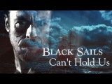 Black Sails  can't hold us