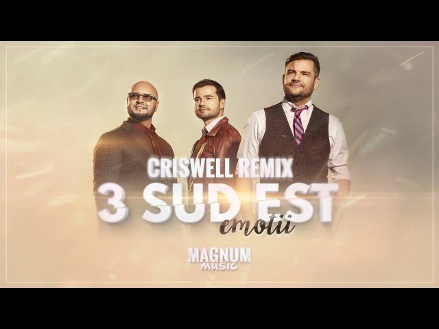 3 Sud Est - Emotii (Criswell Remix 2015)