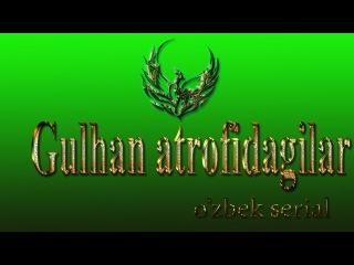 Gulhan atrofidagilar | Гулхан атрофидагилар (O'zbek serial) 5 qism
