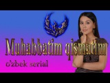 Muhabbatim Qismatim / Мухаббатим Кисматим (Ozbek serial) 9 qism