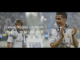 Cristiano Ronaldo - A GREAT PERSON - HEART OF GOLD