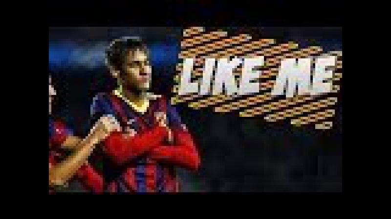 Neymar Jr - Like Me ● Skills Goals ● 2014 HD