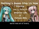 [Megurine Luka + Hatsune Miku V2 English] Nothings Gonna Stop Us Now / Starship