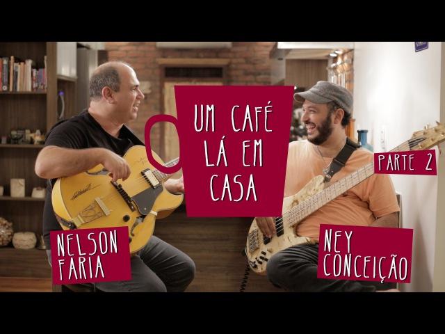 Um Café Lá em Casa com Ney Conceição e Nelson Faria   Parte 2