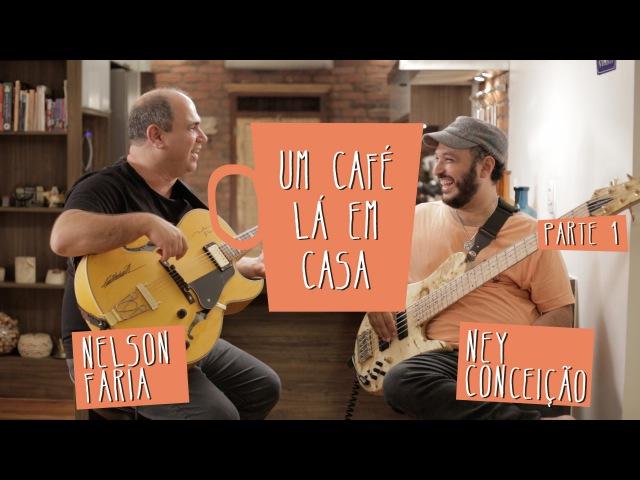 Um Café Lá em Casa com Ney Conceição e Nelson Faria   Parte 1