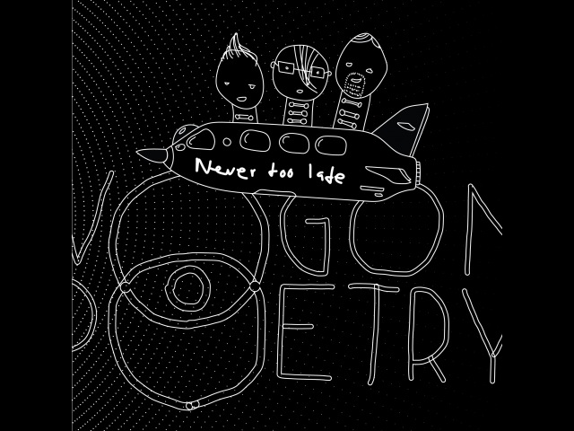 Vogon Poetry Never Too Late