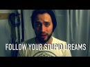 Follow Your Stupid Dreams