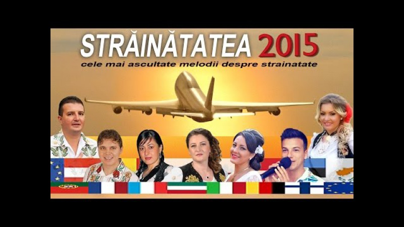 STRAINATATEA 2015 [CELE MAI ASCULTATE MELODII DESPRE STRAINATATE]