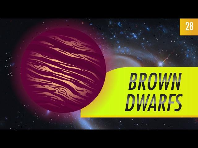 Brown Dwarfs: Crash Course Astronomy 28