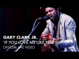 Gary Clark Jr. - If You Love Me Like You Say (The Foundry Two Piece) Live