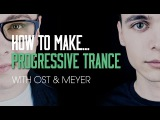 How To Make Progressive Trance with Ost and Meyer