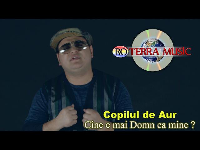 Copilul de Aur - Cine e mai Domn ca mine ? (Official Video)
